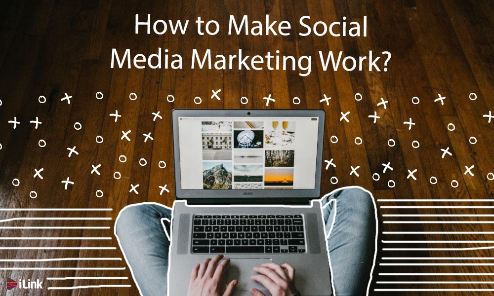 ilink How to Make Social Media Marketing Work