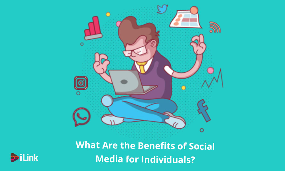 What Are the Benefits of Social Media for Individuals?