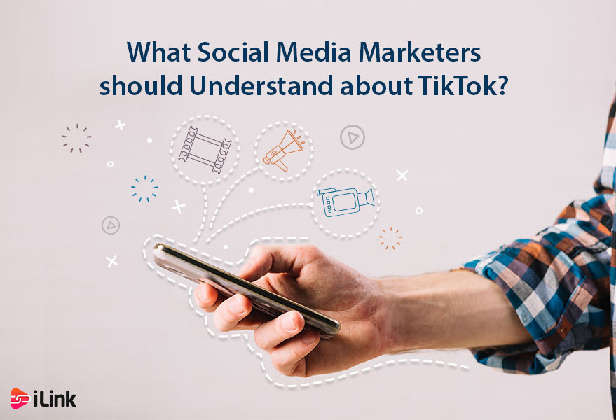 What Should Social Media Marketers Understand about TikTok?