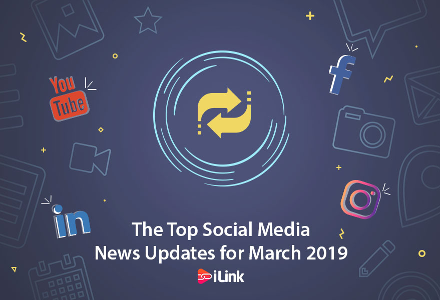 The Top Social Media News Updates for March 2019