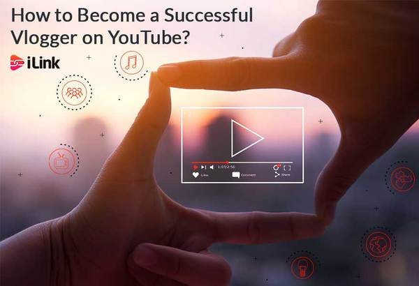 How to Become a Successful Vlogger on YouTube?