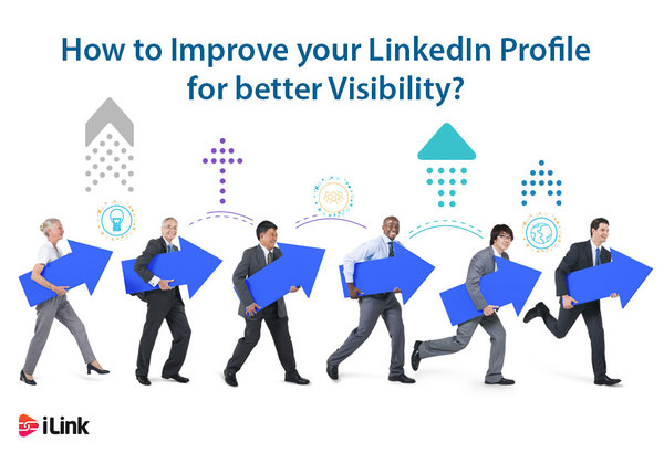 How to Improve your LinkedIn Profile for Better Visibility?