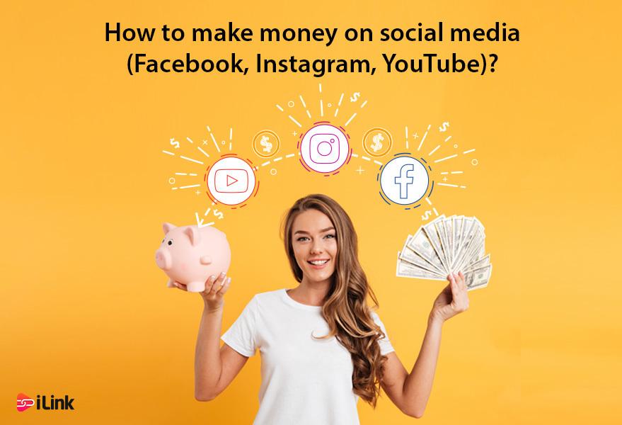 How to make money on social media (Facebook, Instagram, YouTube)?